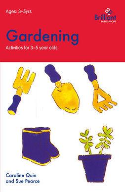 Quin, Caroline - Gardening (Activities for 3–5 Year Olds), e-kirja