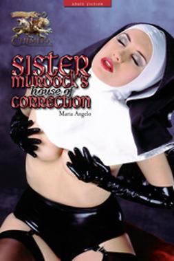 Angelo, Maria - Sister Murdock's House of Correction, e-kirja