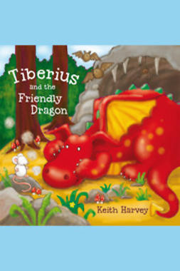 Harvey, Keith - Tiberius and the Friendly Dragon, ebook