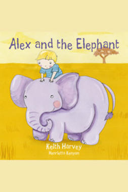 Harvey, Keith - Alex and the Elephant, e-bok