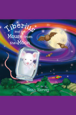 Harvey, Keith - Tiberius and the Mouse from the Moon, ebook