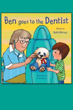 Harvey, Keith - Ben Goes to the Dentist, e-bok