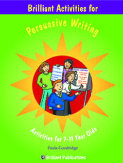 Goodridge, Paula - Brilliant Activities for Persuasive Writing, ebook