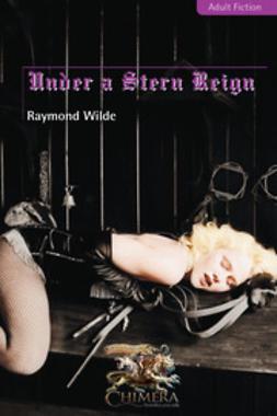 Wilde, Raymond - Under a Stern Reign, e-bok