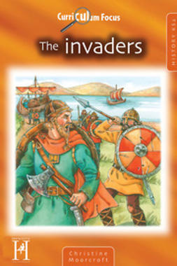 Moorcroft, Christine - Curriculum Focus - The Invaders KS2, ebook