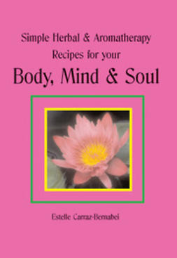 Carraz-Bernabei, Estelle - Simple Herbal & Aromatherapy Recipes for your Body, Mind & Soul, ebook