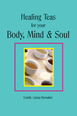 Carraz-Bernabei, Estelle - Healing Teas for your Body, Mind & Soul, ebook