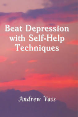 Vass, Andrew - Beat Depression with Self-Help Techniques, e-kirja