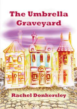 Donkersley, Rachel - The Umbrella Graveyard, e-kirja