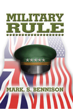 Bennison, Mark S. - Military Rule, ebook