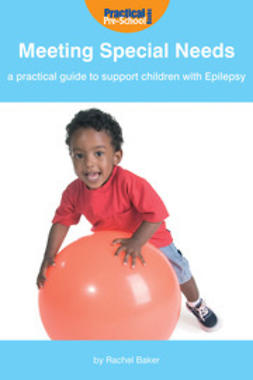 Baker, Rachel - Meeting Special Needs: A practical guide to support children with Epilepsy, ebook
