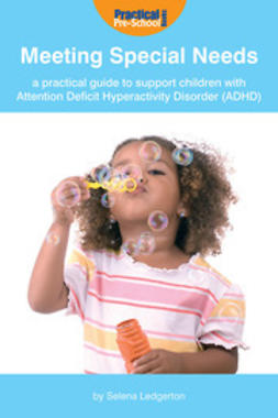 Cooper, Selena Ledgerton - Meeting Special Needs: A practical guide to support children with Attention Deficit Hyperactivity Disorder (ADHD), ebook