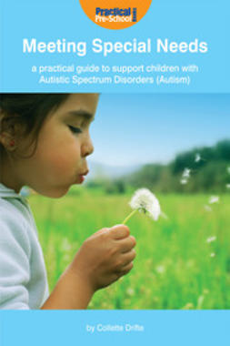 Drifte, Collette - Meeting Special Needs: A practical guide to support children with Autistic Spectrum Disorders (Autism), ebook