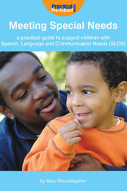 Mountstephen, Mary - Meeting Special Needs: A practical guide to support children with Speech, Language and Communication Needs (SLCN), ebook