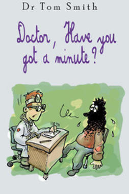 Smith, Tom - Doctor Have You Got a Minute, ebook
