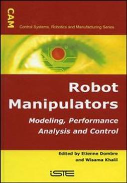 Dombre, Etienne - Robot Manipulators: Modeling, Performance Analysis and Control, ebook