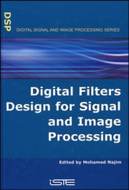 Najim, Mohamed - Digital Filters Design for Signal and Image Processing, ebook