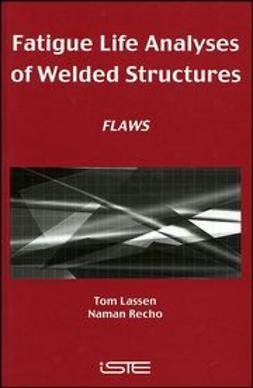 Lassen, Tom - Fatigue Life Analyses of Welded Structures: Flaws, ebook