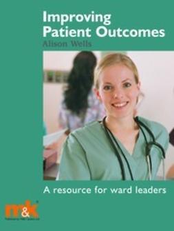 Wells, Alison - Improving Patient Outcomes: a guide for Ward Managers, ebook