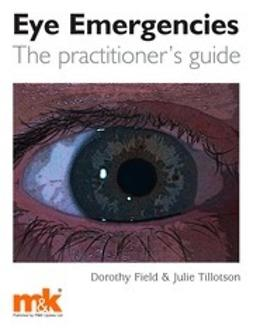Field, Dorothy - Eye Emergencies: a practitioner's guide, e-bok