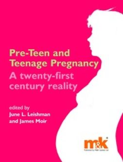 Leishman, June - Pre-teen and Teenage Pregnancy: a 21st century reality, e-bok