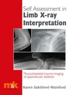Sakthivel-Wainford, Karen - Self Assessment in Limb X-ray Interpretation, ebook