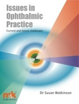 Watkinson, Susan - Issues in Ophthalmic Practice: Current and future challenges, e-bok