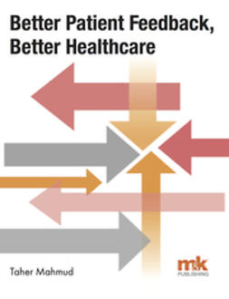 Mahmud, Taher - Better Patient Feedback, Better Healthcare, ebook