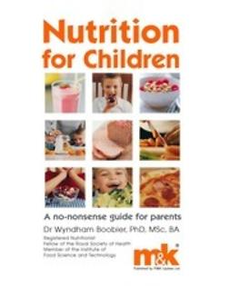 Boobier, Wyndham - Nutrition for Children - A no nonsense guide for parents, ebook
