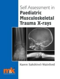 Sakthivel-Wainford, Karen - Self-assessment in Paediatric Musculoskeletal Trauma X-rays, ebook