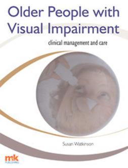 Watkinson, Susan - Older People with Visual Impairment – Clinical Management and Care, ebook