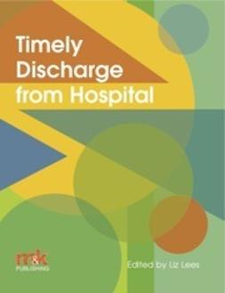 Lees, Liz - Timely Discharge from Hospital, ebook