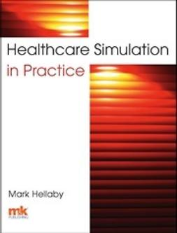 Hellaby, Mark - Healthcare Simulation in Practice, ebook