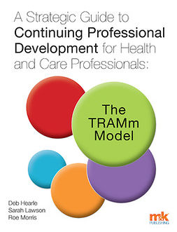 Hearle, Deb - A Strategic Guide to Continuing Professional Development for Health and Care Professionals: The TRAMm Model, ebook