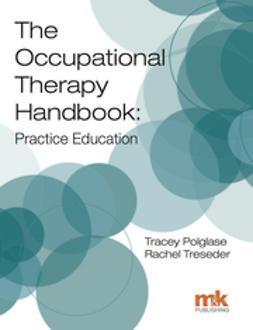 Treseder, Rachel - The Occupational Therapy Handbook: Practice Education, e-kirja