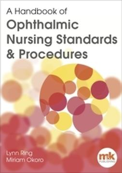 Ring, Lynn - Ophthalmic Nursing Standards & Procedures, A Handbook of, ebook
