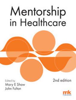 Shaw, Mary E - Mentorship in Healthcare 2/ed, e-kirja