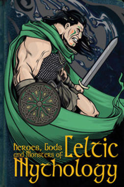 Macdonald, Fiona - Heroes, Gods and Monsters of Celtic Mythology, e-bok