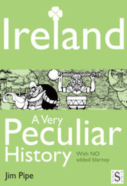 Pipe, Jim - Ireland, A Very Peculiar History, e-kirja