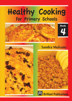 Mulvany, Sandra - Healthy Cooking for Primary Schools, Book 4, ebook