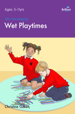 Green, Christine - 100+ Fun Ideas for Wet Playtimes, ebook
