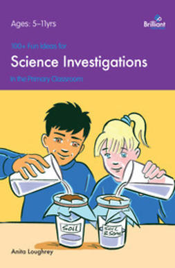 Loughrey, Anita - 100+ Fun Ideas for Science Investigations, ebook