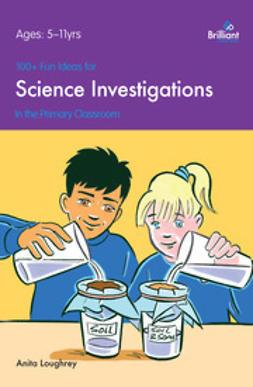 Loughrey, Anita - 100+ Fun Ideas for Science Investigations, ebook