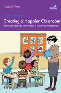 Jones, Eileen - 100+ Fun Ideas for a Happier Classroom, ebook
