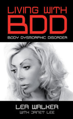 Walker, Lea - Living With Body Dysmorphic Disorder, e-bok