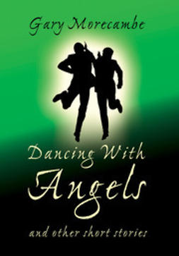 Morecambe, Gary - Dancing With Angels, ebook