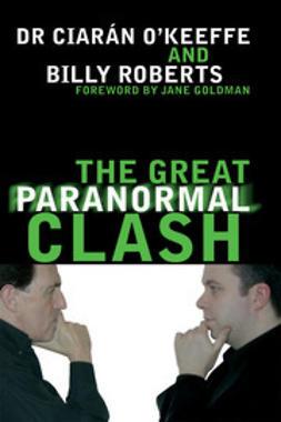 Roberts, Dr. Ciarán/ Billy O'Keeffe/ - The Great Paranormal Clash, e-bok