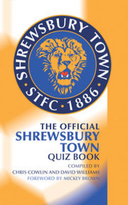 Cowlin, Chris - The Official Shrewsbury Town Quiz Book, ebook