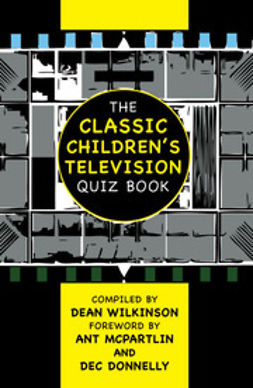 Wilkinson, Dean - The Classic Children's Television Quiz Book, ebook