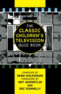 Wilkinson, Dean - The Classic Children's Television Quiz Book, e-bok